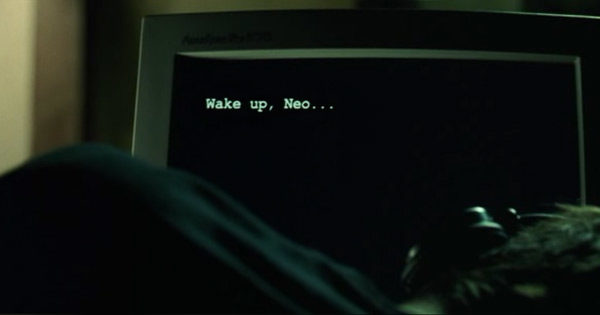 Wake up, Neo...